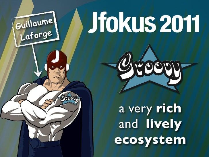 Groovy Ecosystem - JFokus 2011 - Guillaume Laforge