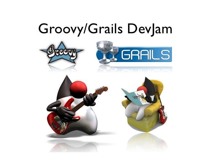 Groovy Grails DevJam Jam Session