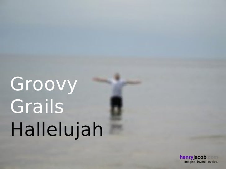 Groovy  Grails  Hallelujah