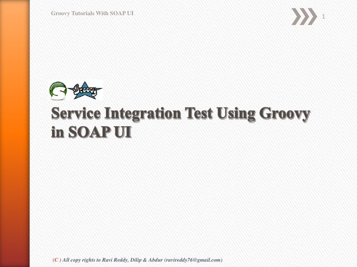 Groovy Tutorials With SOAP UI                                                                            1(C ) All copy ri...