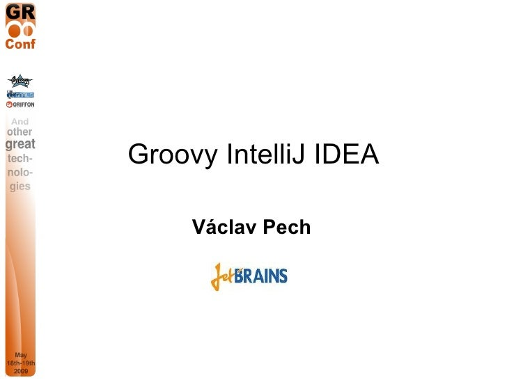GR8Conf 2009: Groovy support in IntelliJ IDEA by Vaclav Pech