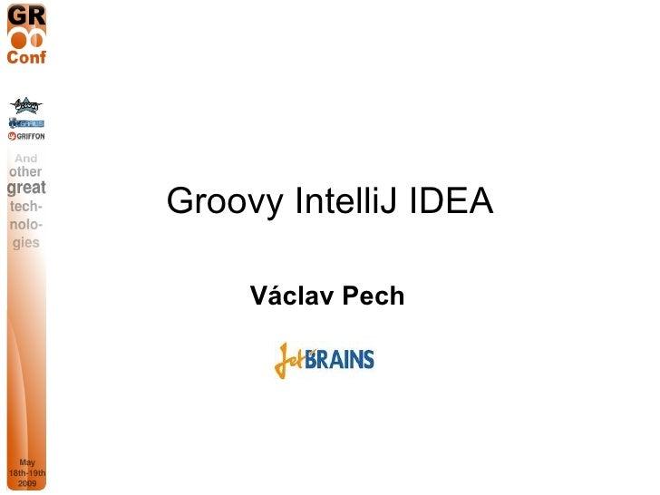 GR8Conf 2009: Groovy support in IntelliJ IDEA by Vaclav Pech