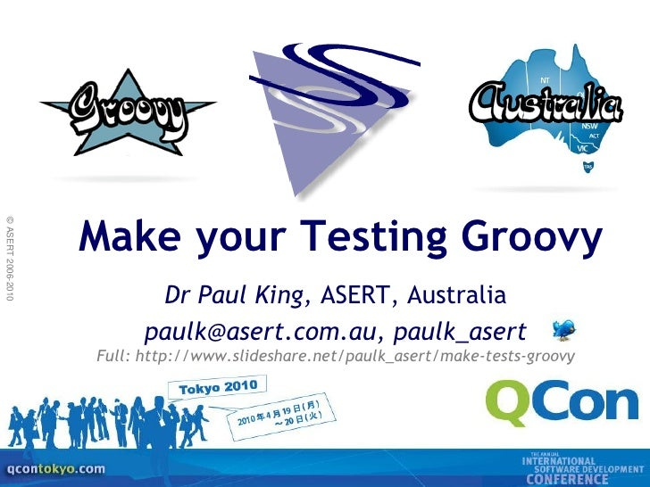 Make your Testing Groovy © ASERT 2006-2010                                Dr Paul King, ASERT, Australia                  ...