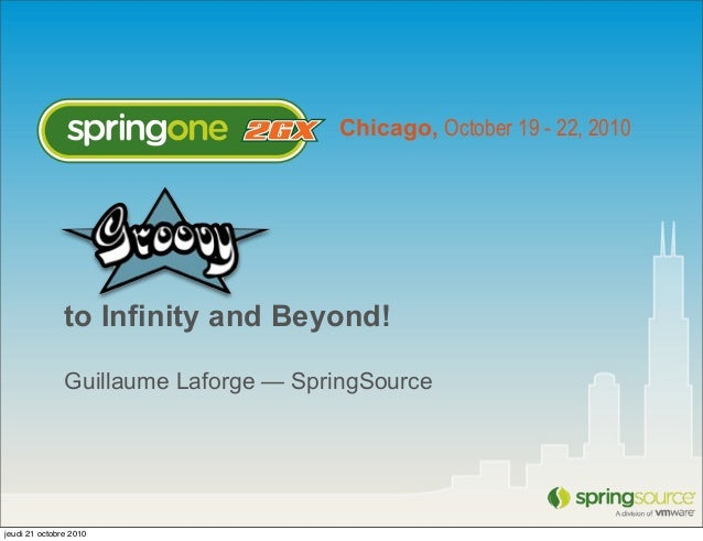 Groovy to infinity and beyond - SpringOne2GX - 2010 - Guillaume Laforge