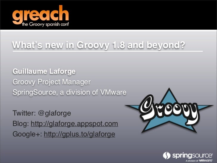 Groovy Update - Guillaume Laforge - Greach 2011