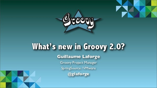 What's new in Groovy 2.0?          Guillaume Laforge           Groovy Project Manager           SpringSource / VMware     ...