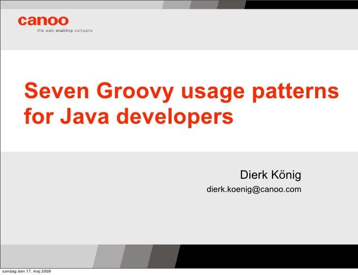 GR8Conf 2009: Groovy Usage Patterns by Dierk König