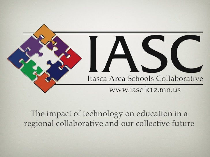 The impact of technology on education in a regional collaborative and our collective future