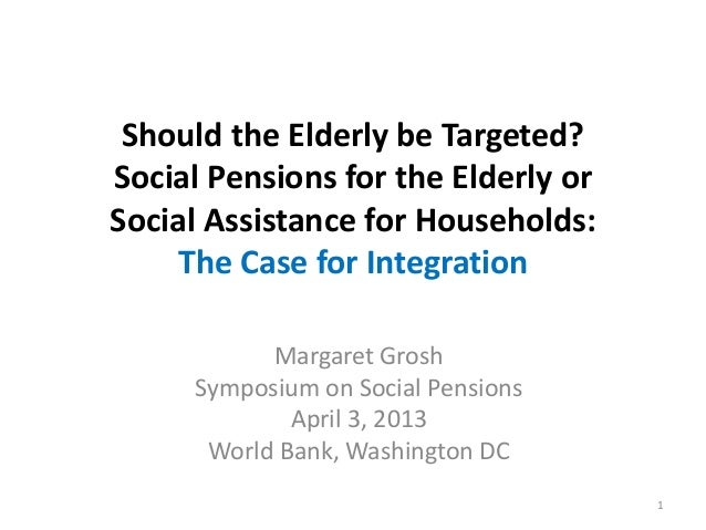 Should the Elderly be Targeted?Social Pensions for the Elderly orSocial Assistance for Households:The Case for Integration...