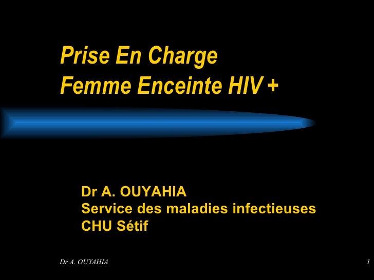 Prise En Charge  Femme Enceinte HIV + Dr A. OUYAHIA  Service des maladies infectieuses  CHU Sétif
