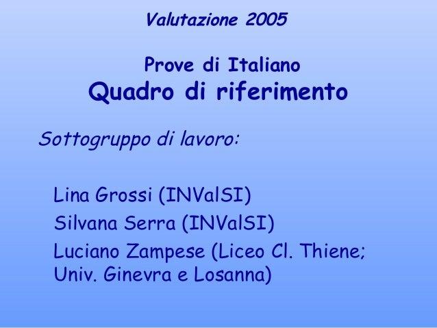 Sottogruppo di lavoro: Lina Grossi (INValSI) Silvana Serra (INValSI) Luciano Zampese (Liceo Cl. Thiene; Univ. Ginevra e Lo...