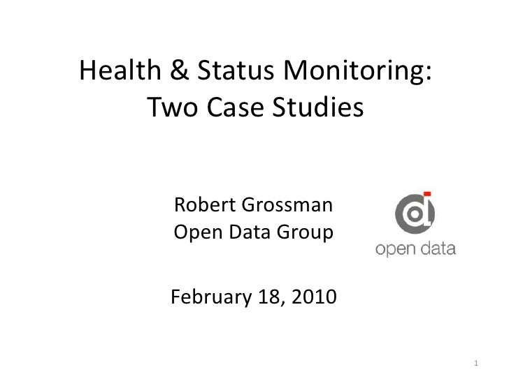 Health & Status Monitoring: Two Case Studies<br />Robert Grossman Open Data Group<br />February 18, 2010<br />1<br />