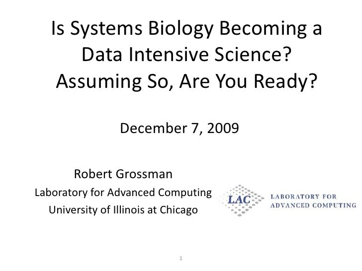 Is Systems Biology Becoming a Data Intensive Science?  Assuming So, Are You Ready?<br />December 7, 2009<br />Robert Gross...