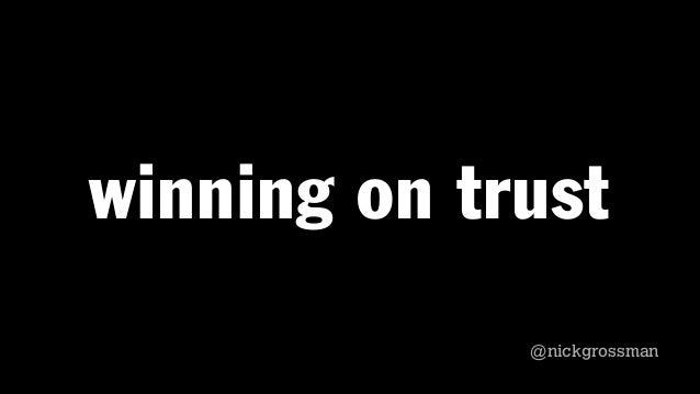 winning on trust @nickgrossman @nickgrossman