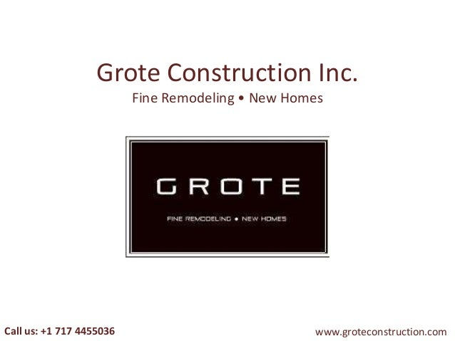 Grote Construction Inc. Fine Remodeling • New Homes  Call us: +1 717 4455036  www.groteconstruction.com