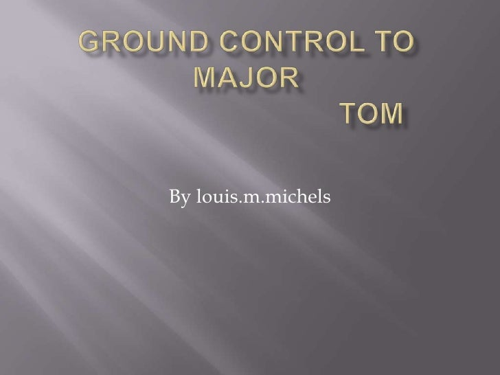 Ground control to major                             tom<br />By louis.m.michels<br />