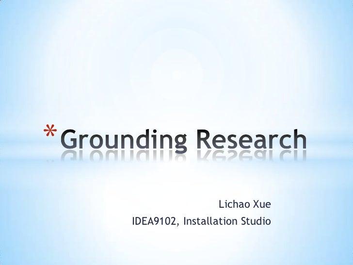 Grounding Research<br />Lichao Xue<br />IDEA9102, Installation Studio<br />
