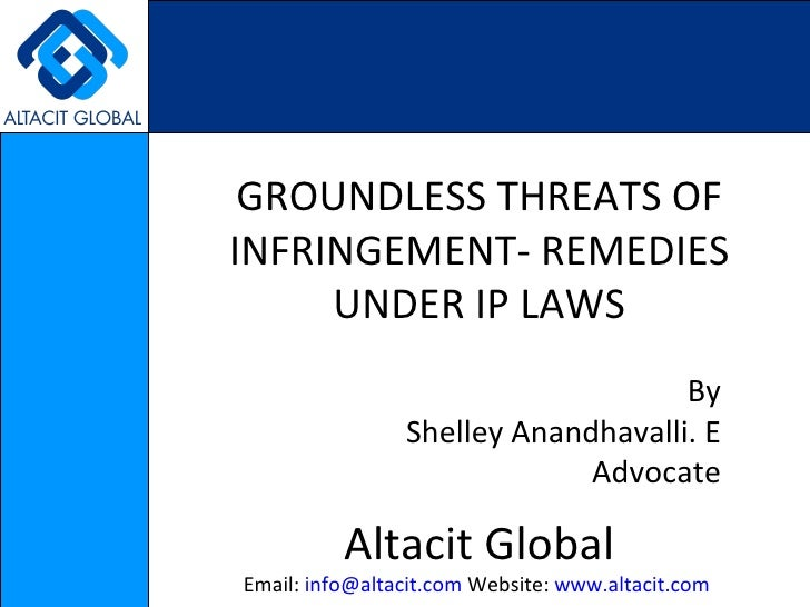 GROUNDLESS THREATS OF INFRINGEMENT- REMEDIES UNDER IP LAWS By Shelley Anandhavalli. E Advocate Altacit Global Email:  [ema...