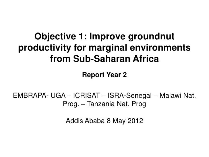 Objective 1: Improve groundnut productivity for marginal environments       from Sub-Saharan Africa                   Repo...
