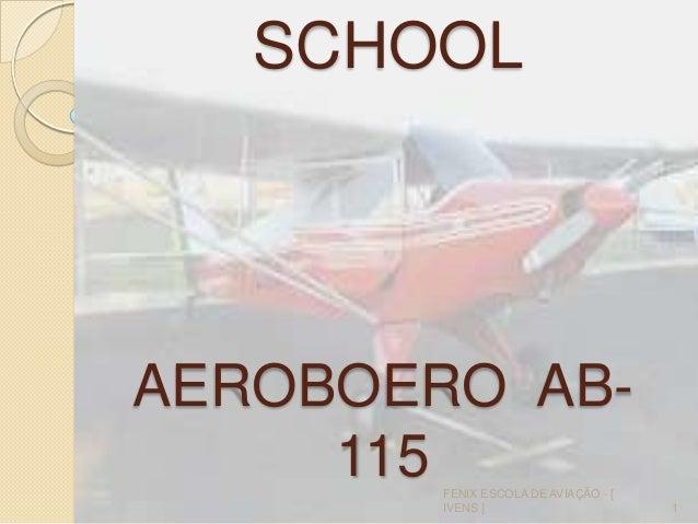 SCHOOL 1 FENIX ESCOLA DE AVIAÇÃO - [ IVENS ] AEROBOERO AB- 115