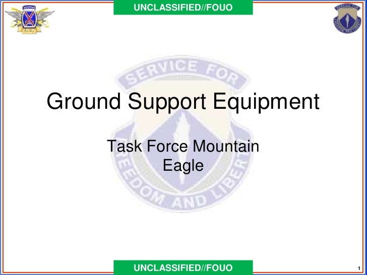 UNCLASSIFIED//FOUOGround Support Equipment     Task Force Mountain            Eagle        UNCLASSIFIED//FOUO   1