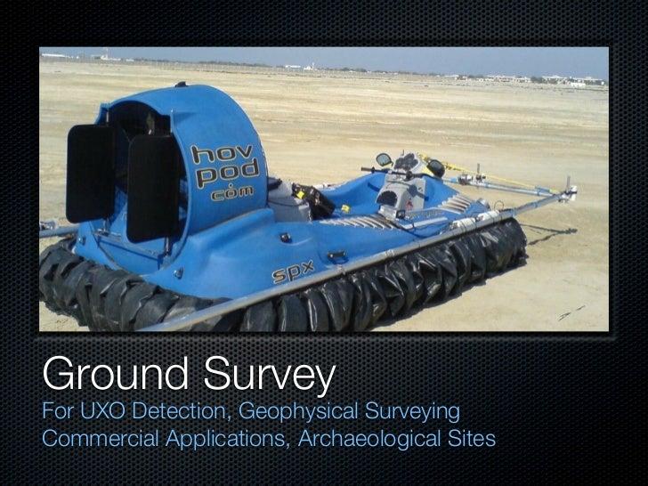 Ground SurveyFor UXO Detection, Geophysical SurveyingCommercial Applications, Archaeological Sites