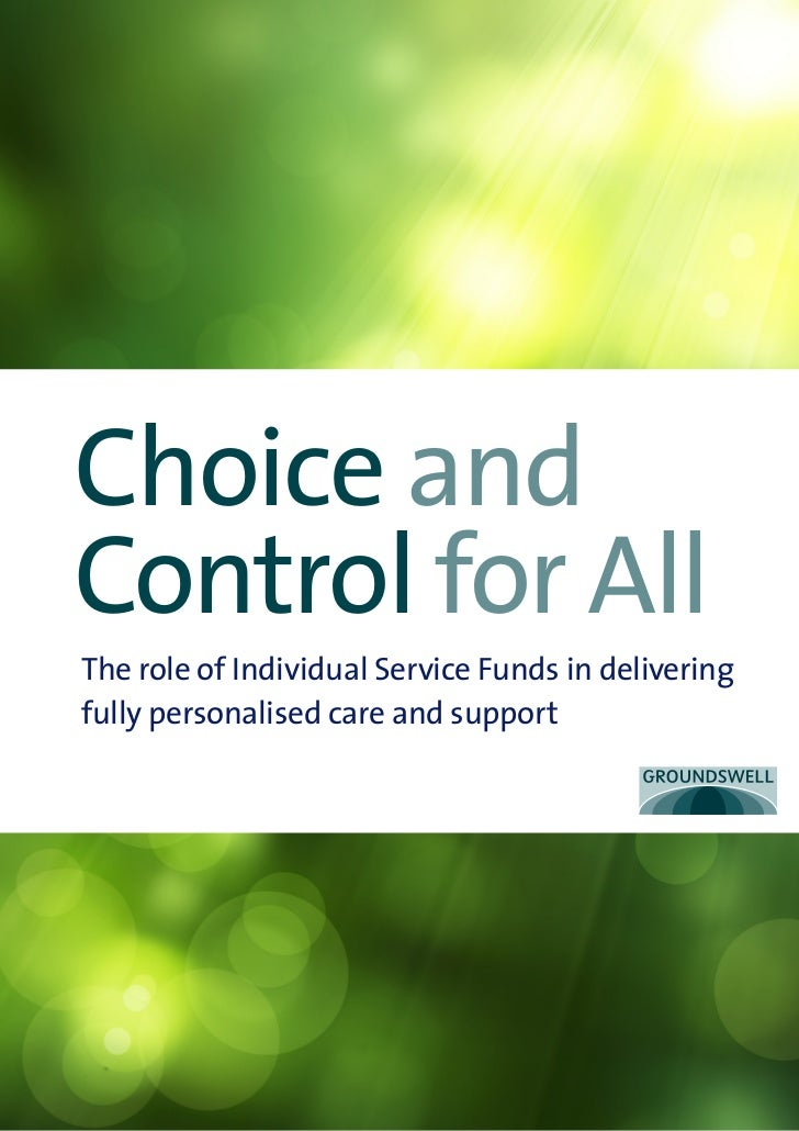 Choice andControl for AllThe role of Individual Service Funds in deliveringfully personalised care and support