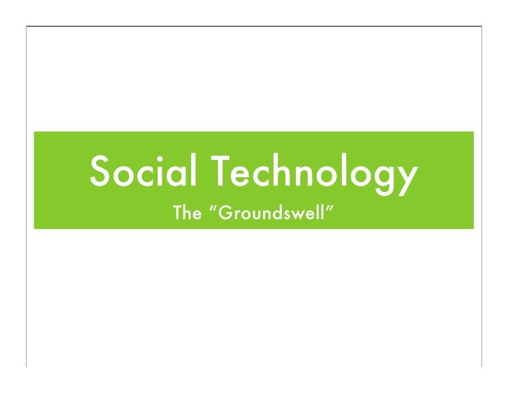 "Social Technology     The ""Groundswell"""