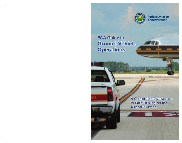 1 FAA Guide to Ground Vehicle Operations A Comprehensive Guide to Safe Driving on the Airport Surface TC11-0020
