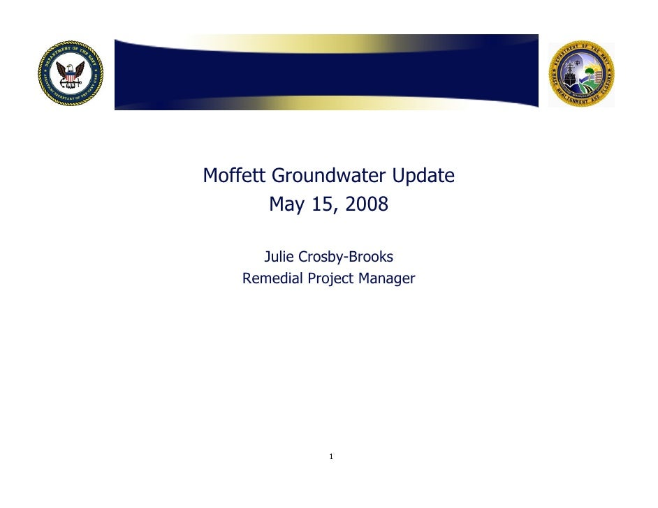 Moffett Groundwater Update         May 15, 2008        Julie Crosby-Brooks     Remedial Project Manager                     1