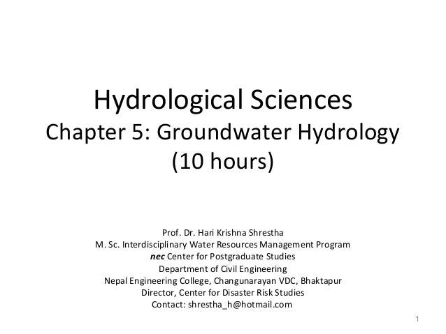 Hydrological Sciences Chapter 5: Groundwater Hydrology (10 hours) Prof. Dr. Hari Krishna Shrestha M. Sc. Interdisciplinary...