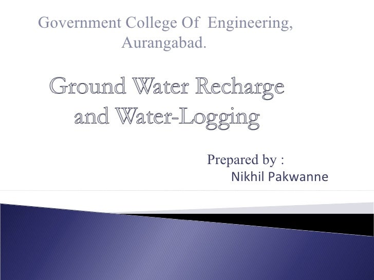 Ground water recharge & water logging by Nikhil Pakwanne