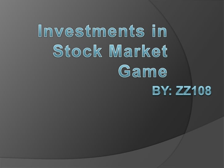 By: ZZ108 <br />Investments in Stock Market Game<br />