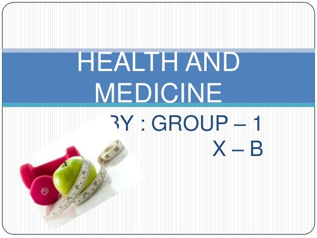 BY : GROUP – 1 X – B HEALTH AND MEDICINE