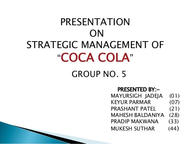 """PRESENTATION           ONSTRATEGIC MANAGEMENT OF     """"COCA COLA""""       GROUP NO. 5                PRESENTED BY:-          ..."""