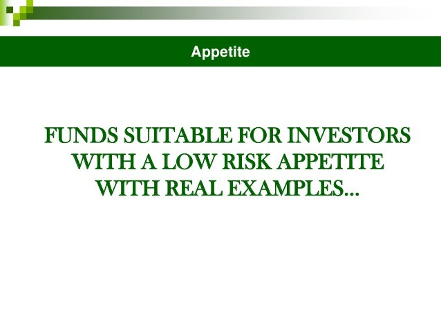 Appetite  FUNDS SUITABLE FOR INVESTORS WITH A LOW RISK APPETITE WITH REAL EXAMPLES…