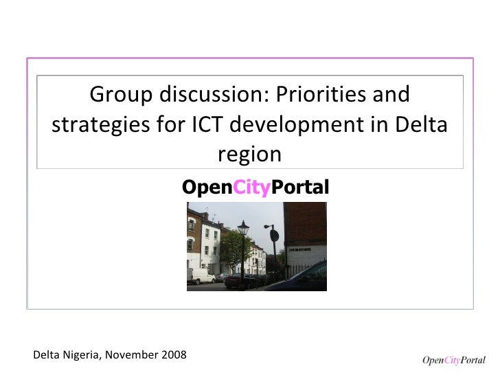 Open City Portal Delta Nigeria, November 2008 Group discussion: Priorities and strategies for ICT development in Delta reg...