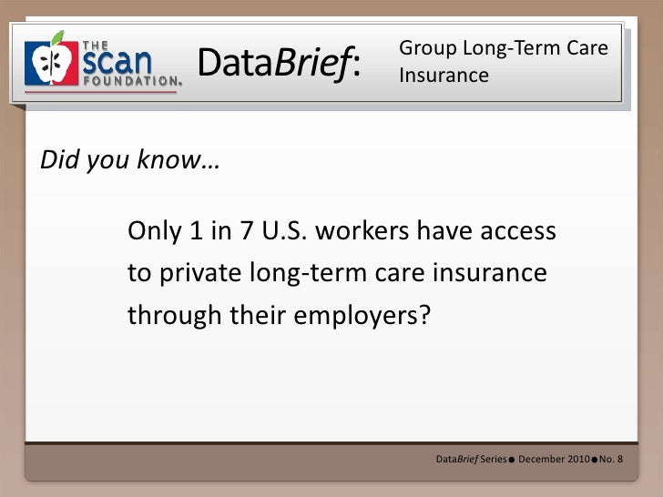 Group Long-Term Care Insurance<br />Only 1 in 7 U.S. workers have access to private long-term care insurance through their...