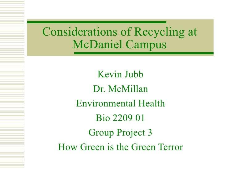 Considerations of Recycling at McDaniel Campus Kevin Jubb Dr. McMillan Environmental Health Bio 2209 01 Group Project 3 Ho...