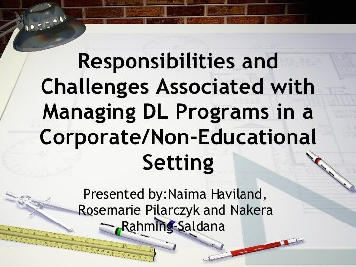 Responsibilities and Challenges Associated with Managing DL Programs in a Corporate/Non-Educational Setting Presented by:N...