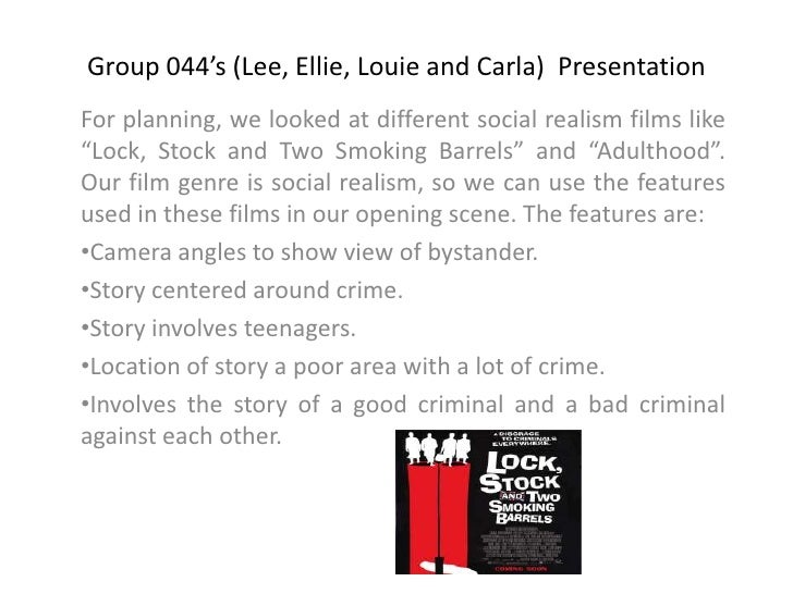 Group 044's (Lee, Ellie, Louie and Carla)  Presentation<br />For planning, we looked at different social realism films lik...