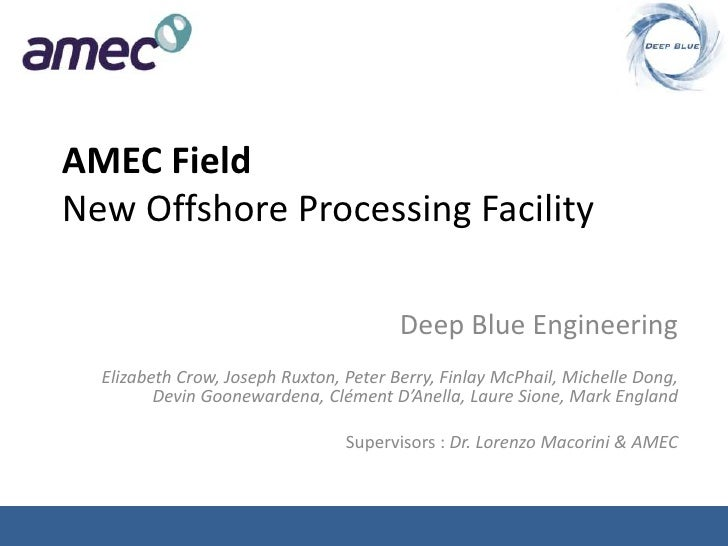 AMEC FieldNew Offshore Processing Facility                                        Deep Blue Engineering  Elizabeth Crow, J...