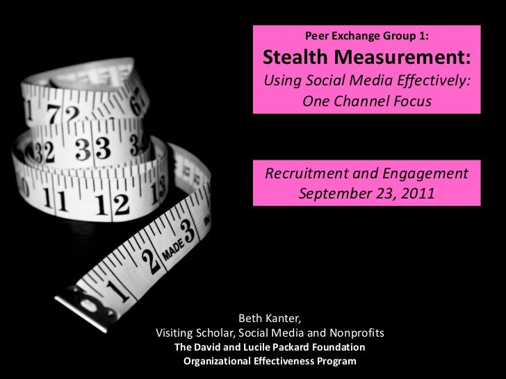 Peer Exchange Group 1: Stealth Measurement:<br />Using Social Media Effectively: One Channel Focus <br />Recruitment and E...