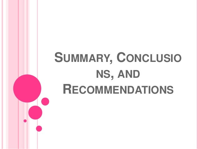 summary conclusions recommendations research paper How to write a conclusion for a research paper create a sentence that serves as the concluding sentence of your summary and elaborates the conclusions drawn by.