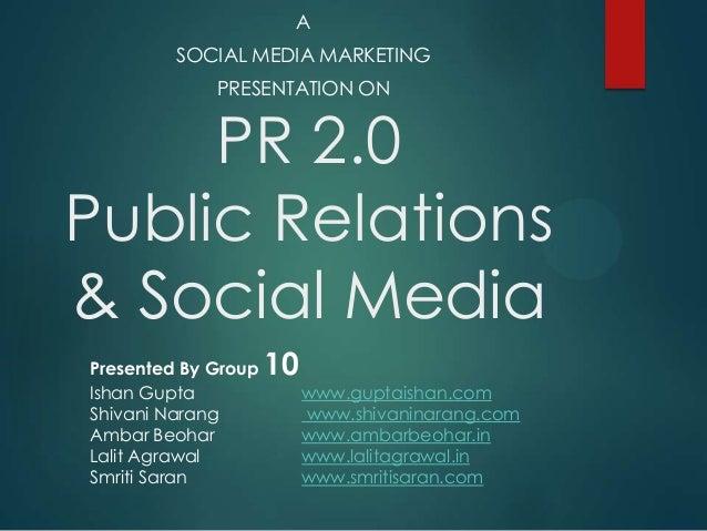 A         SOCIAL MEDIA MARKETING             PRESENTATION ON     PR 2.0Public Relations& Social MediaPresented By Group   ...