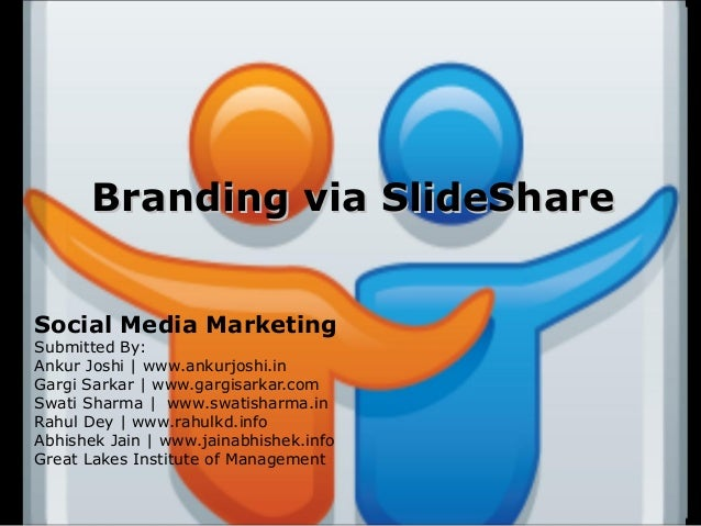 Branding via SlideShareSocial Media MarketingSubmitted By:Ankur Joshi | www.ankurjoshi.inGargi Sarkar | www.gargisarkar.co...