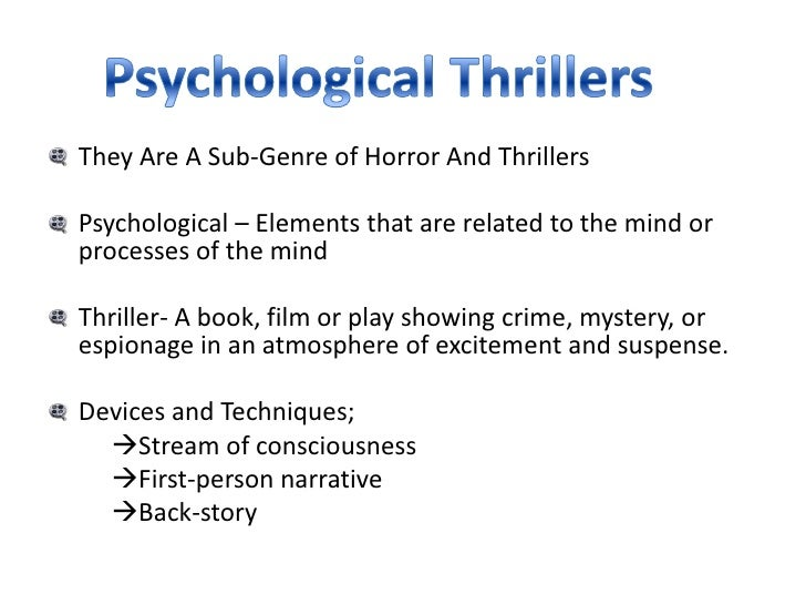 They Are A Sub-Genre of Horror And ThrillersPsychological – Elements that are related to the mind orprocesses of the mindT...