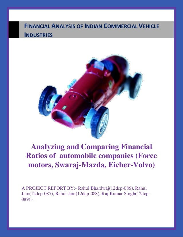 Analyzing and Comparing FinancialRatios of automobile companies (Forcemotors, Swaraj-Mazda, Eicher-Volvo)A PROJECT REPORT ...