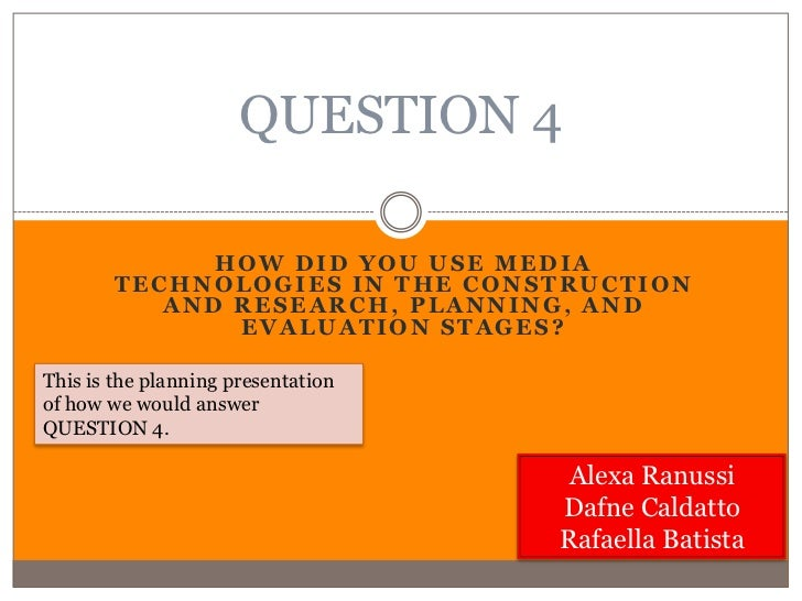 QUESTION 4              HOW DID YOU USE MEDIA        TECHNOLOGIES IN THE CONSTRUCTION           AND RESEARCH, PLANNING, AN...