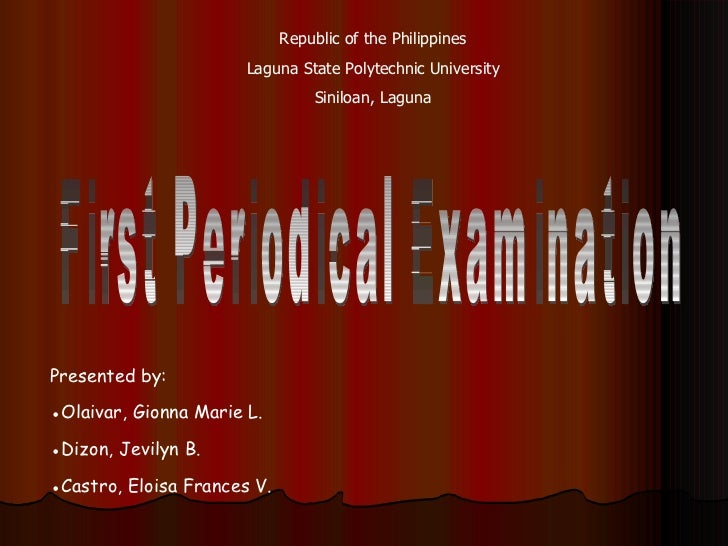 Republic of the Philippines Laguna State Polytechnic University Siniloan, Laguna First Periodical Examination Presented by...